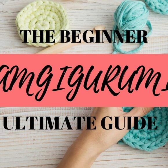 Amigurumi For Beginners – The Ultimate Guide