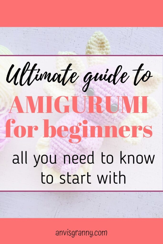 ultimate guide to amigurumi for beginners